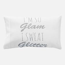 I'm So Glam I Sweat Glitter Pillow Case