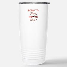 BORN TO SHOP.. Travel Mug