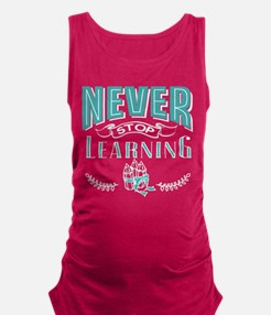 Never stop learning Maternity Tank Top