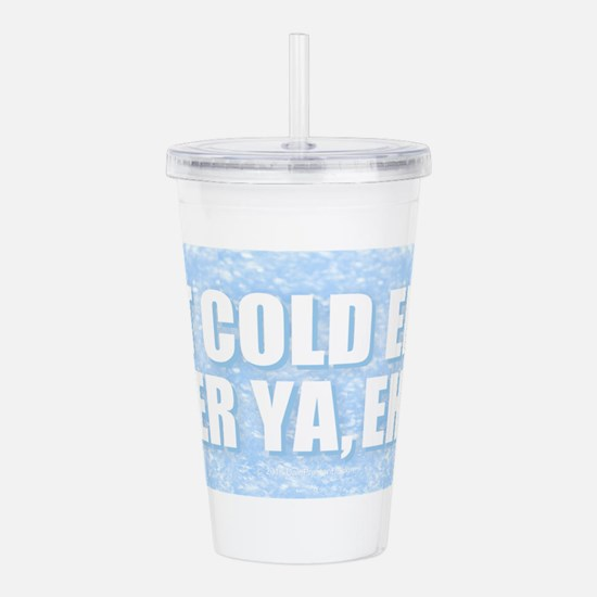 Cold Enuf Fer Ya Acrylic Double-wall Tumbler
