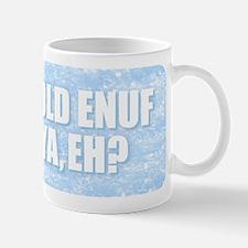 Cold Enuf Fer Ya Mugs