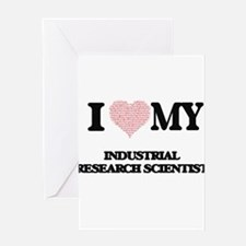 I love my Industrial Research Scien Greeting Cards