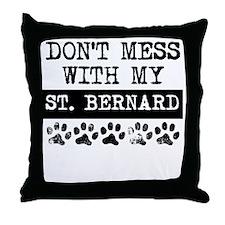 Don't Mess With My St. Bernard Throw Pillow
