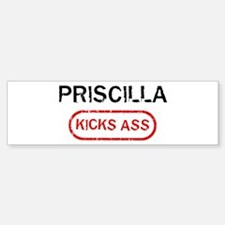 PRISCILLA kicks ass Bumper Bumper Bumper Sticker