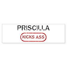 PRISCILLA kicks ass Bumper Bumper Stickers