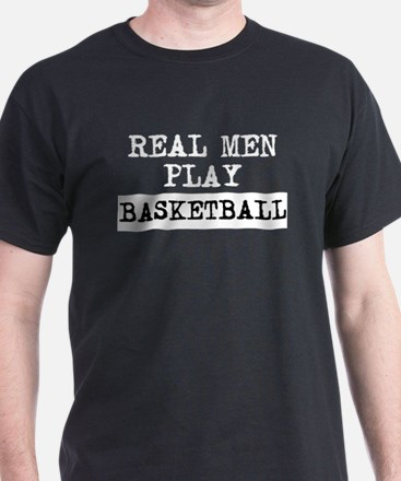 Real Men Play Basketball T-Shirt