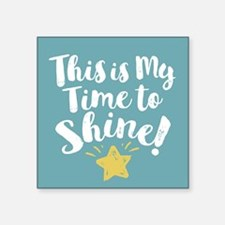This Is My Time To Shine Sticker