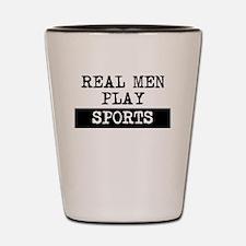 Real Men Play Sports Shot Glass