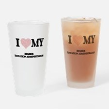 I love my Higher Education Administ Drinking Glass