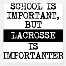"Lacrosse Is Importanter Square Car Magnet 3"" x 3"""