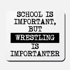 Wrestling Is Importanter Mousepad