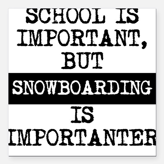 "Snowboarding Is Importanter Square Car Magnet 3"" x"