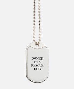 Owned by a Rescue Dog Dog Tags