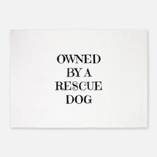 Owned by a Rescue Dog 5'x7'Area Rug