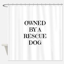 Owned by a Rescue Dog Shower Curtain