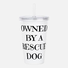 Owned by a Rescue Dog Acrylic Double-wall Tumbler