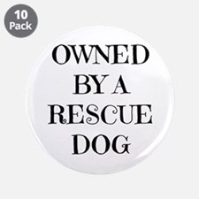 """Owned by a Rescue Dog 3.5"""" Button (10 pack)"""