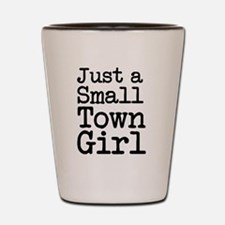 Just a Small Town Girl Funny Shot Glass