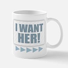 I Want Her! (blue) Mugs