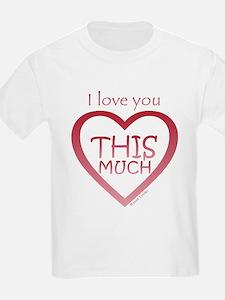 I Love You THIS MUCH (again) Kids T-Shirt
