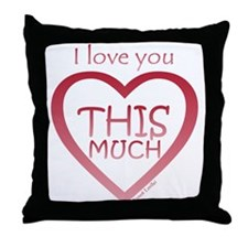 I Love You THIS MUCH (again) Throw Pillow