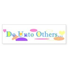Do Unto Others Bumper Bumper Sticker