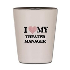 I love my Theater Manager (Heart Made f Shot Glass