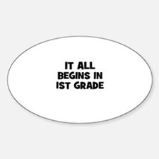 It all begins in 1st Grade Oval Decal