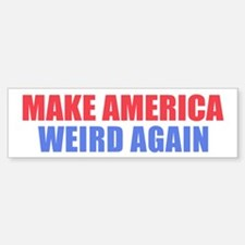 Make America Weird Again Bumper Bumper Bumper Sticker