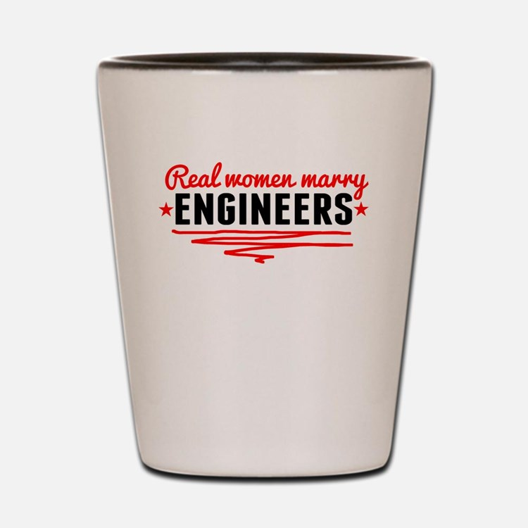 Real Women Marry Engineers Shot Glass