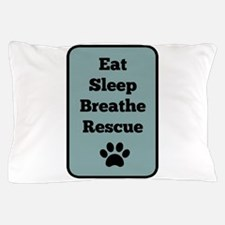 Eat, Sleep, Breathe, Rescue Pillow Case
