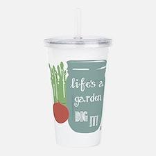 Life's a Garden Dig It Acrylic Double-wall Tumbler