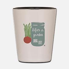 Life's a Garden Dig It! Shot Glass