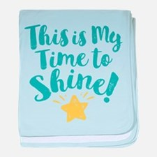 This Is My Time To Shine baby blanket