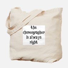 choreographer always right Tote Bag