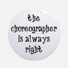 Choreographer Always Right Ornament (Round)