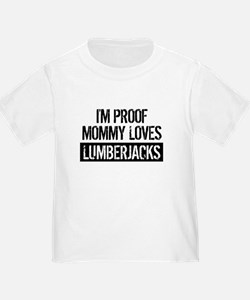 I'm Proof Mommy Loves Lumberjacks T-Shirt