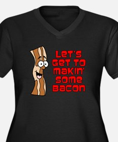 Let's Get To Makin' Some Bacon Plus Size T-Shirt