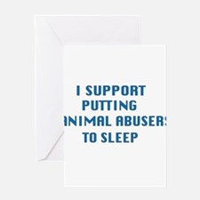 I support animal abusers to sleep Greeting Cards