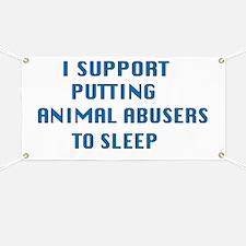 I support animal abusers to sleep Banner