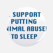 I support animal abusers to sleep Button