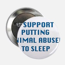 """I support animal abusers to sleep 2.25"""" Button (10"""