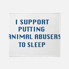 I support animal abusers to sleep Throw Blanket