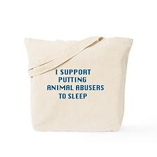 I support animal abusers to sleep Tote Bag