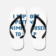 I support animal abusers to sleep Flip Flops