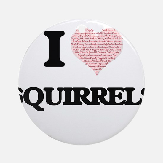 I love Squirrels (Heart Made from W Round Ornament