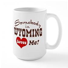 Somebody in Wyoming Loves Me Mug