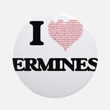 I love Ermines (Heart Made from Wor Round Ornament