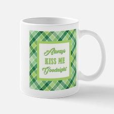 ALWAYS KISS ME... Mug