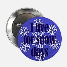 I Live For Snow Days Button